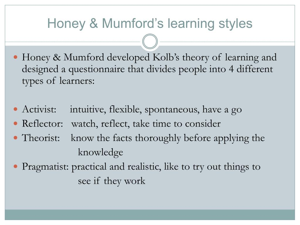 honey and mumford- learning theory - brickhill lower school essay Analyzing the effect of learning styles and study habits of distance learners on learning performances: honey and mumford the theory into practice.