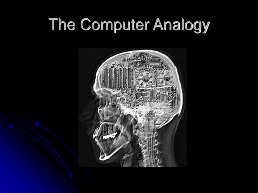 The Computer Analogy