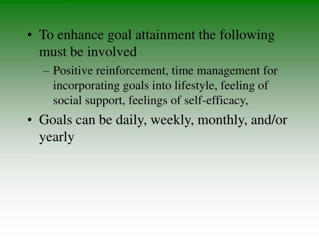 To enhance goal attainment the following must be involved