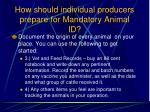 how should individual producers prepare for mandatory animal id107