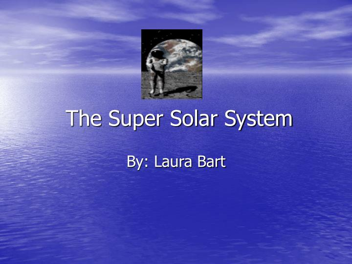 The super solar system