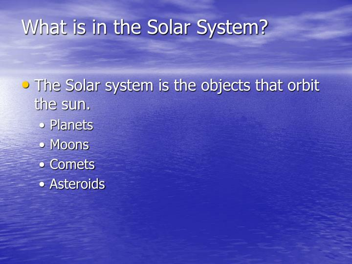 What is in the solar system