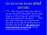 we must be right and sincere