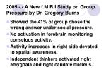 2005 a new f m r i study on group pressure by dr gregory burns