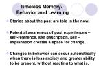 timeless memory behavior and learning