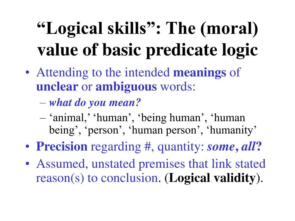 """Logical skills"": The (moral) value of basic predicate logic"