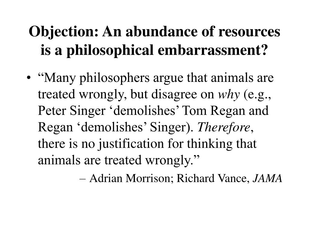 Objection: An abundance of resources is a philosophical embarrassment?