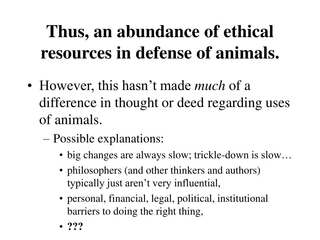 Thus, an abundance of ethical resources in defense of animals.