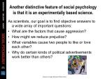 another distinctive feature of social psychology is that it is an experimentally based science