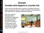 example consider what happens in a murder trial8