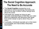 the social cognition approach the need to be accurate