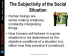 the subjectivity of the social situation
