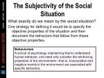 the subjectivity of the social situation29
