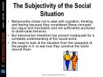 the subjectivity of the social situation30