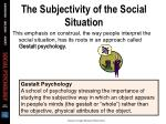 the subjectivity of the social situation31