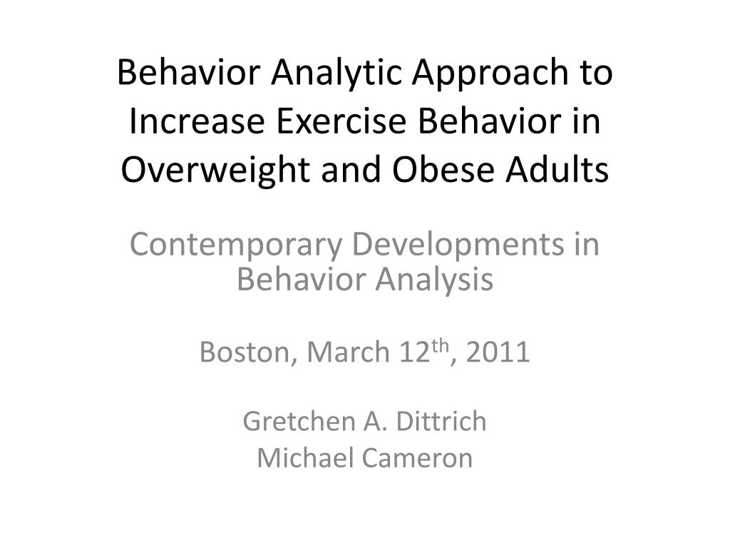 behavior analytic approach to increase exercise behavior in overweight and obese adults l.