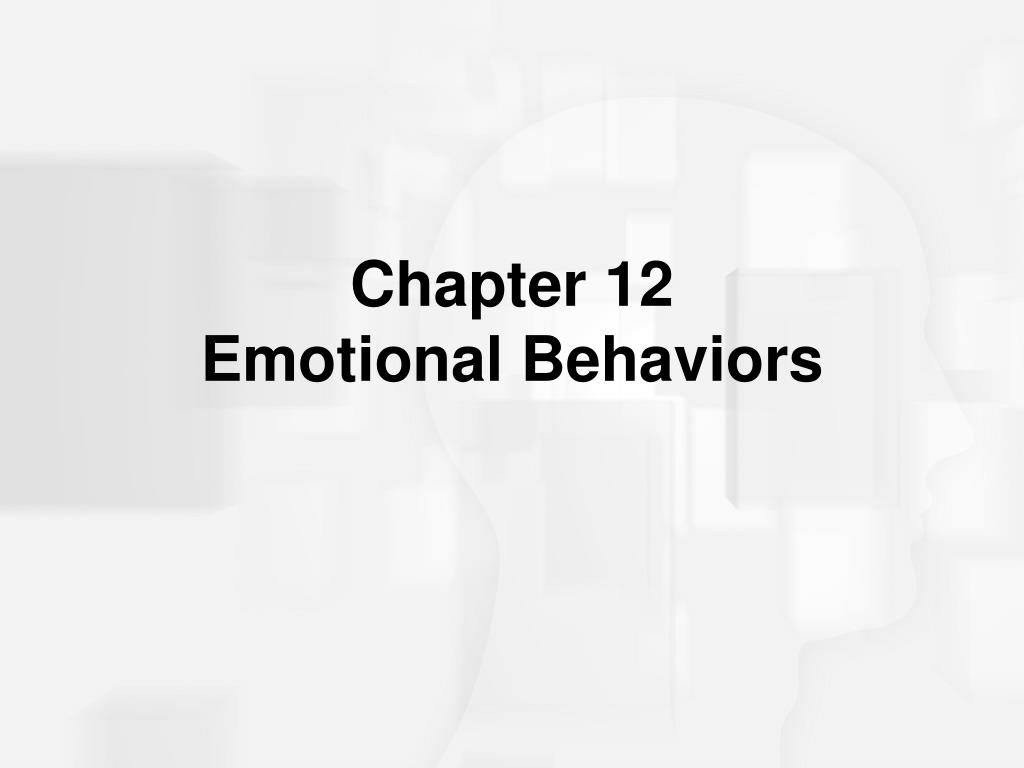 chapter 12 emotional behaviors l.