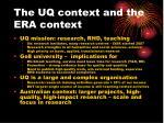the uq context and the era context