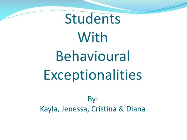 students with behavioural exceptionalities by kayla jenessa cristina diana n.