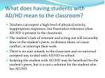 what does having students with ad hd mean to the classroom