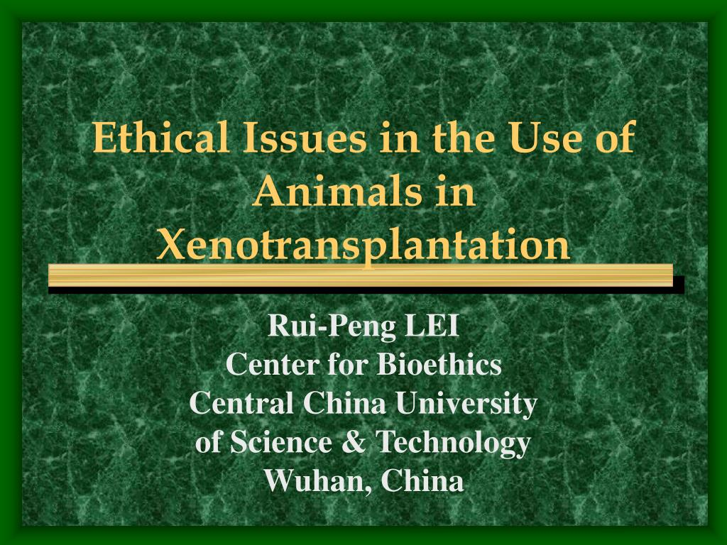 ethical issues in the use of animals in xenotransplantation l.