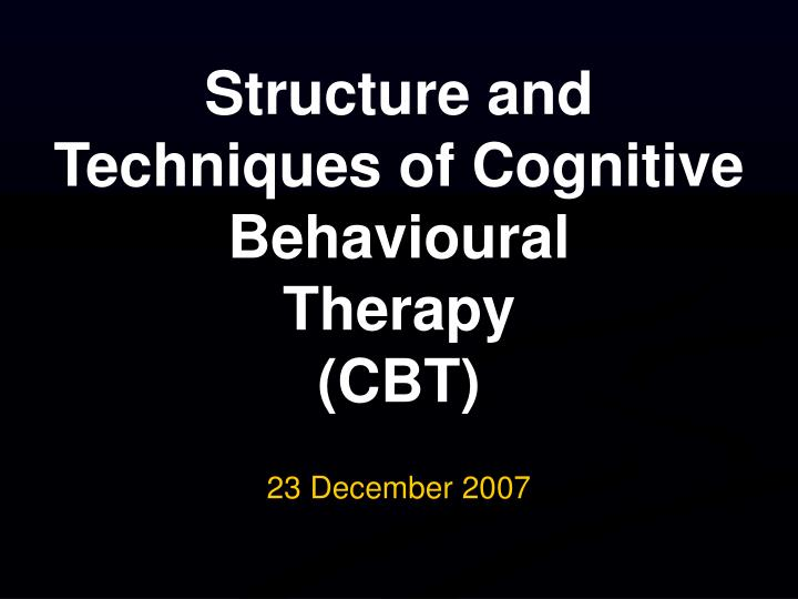 structure and techniques of cognitive behavioural therapy cbt n.