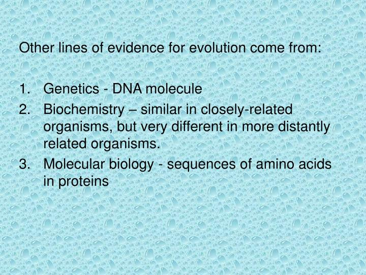 Other lines of evidence for evolution come from: