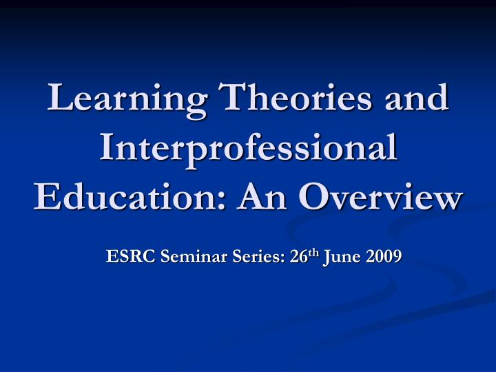learning theories and interprofessional education an overview n.