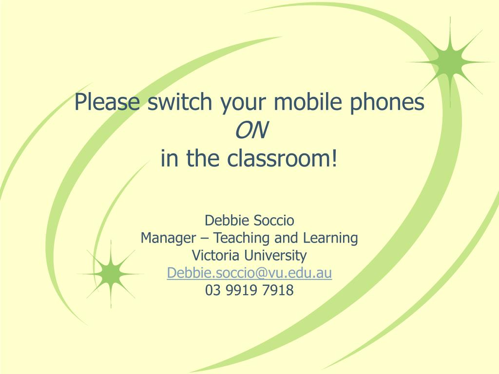 please switch your mobile phones on in the classroom l.