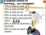 a popular notion of learning we remember