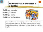 an orchestra conductor is a builder