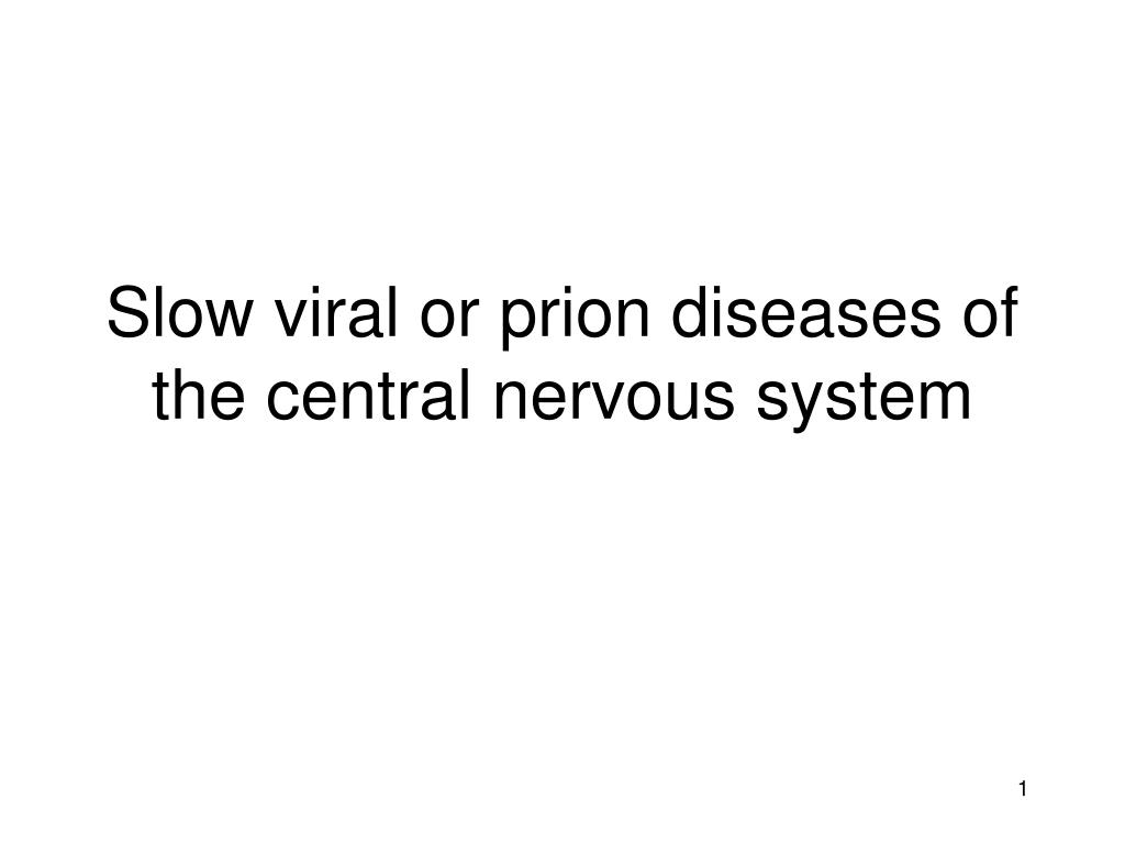 slow viral or prion diseases of the central nervous system l.
