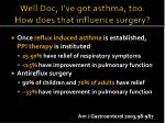 well doc i ve got asthma too how does that influence surgery