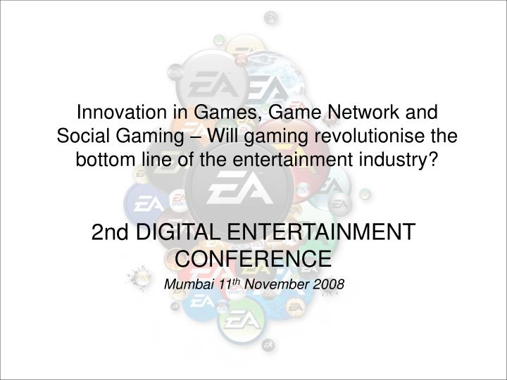 Innovation in Games, Game Network and Social Gaming – Will gaming revolutionise the bottom line of...