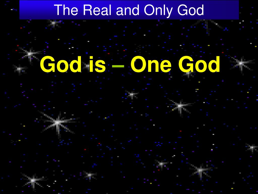 The Real and Only God