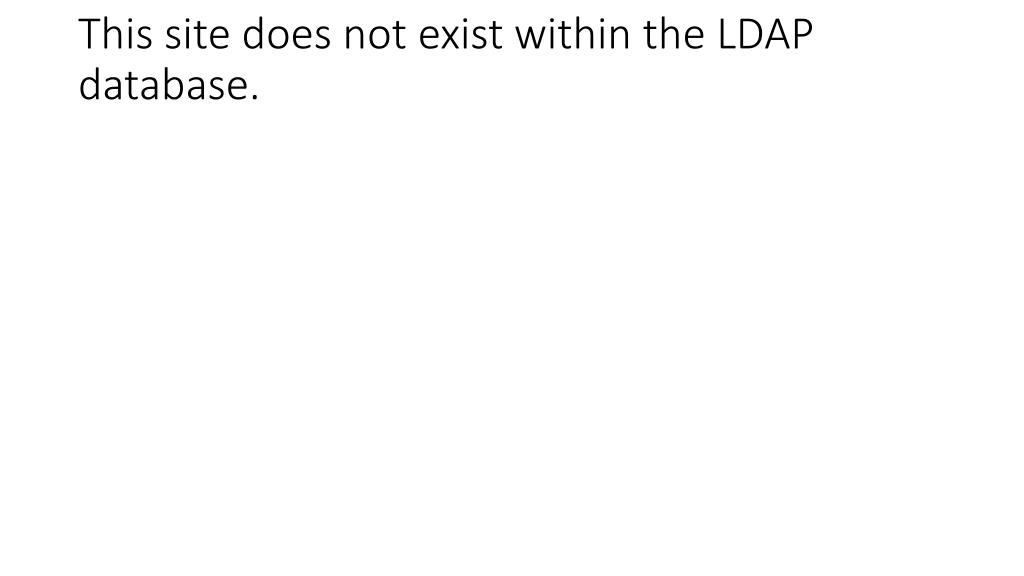 this site does not exist within the ldap database l.