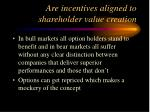 are incentives aligned to shareholder value creation10