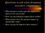 questions to ask when designing executive compensation