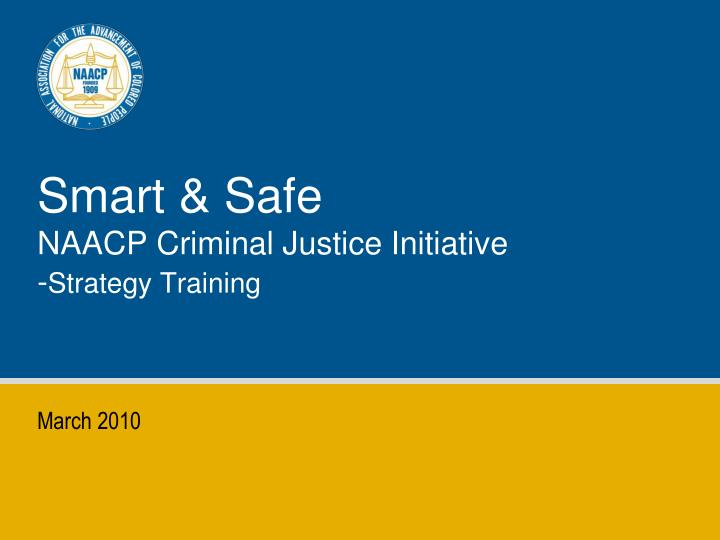 smart safe naacp criminal justice initiative strategy training n.