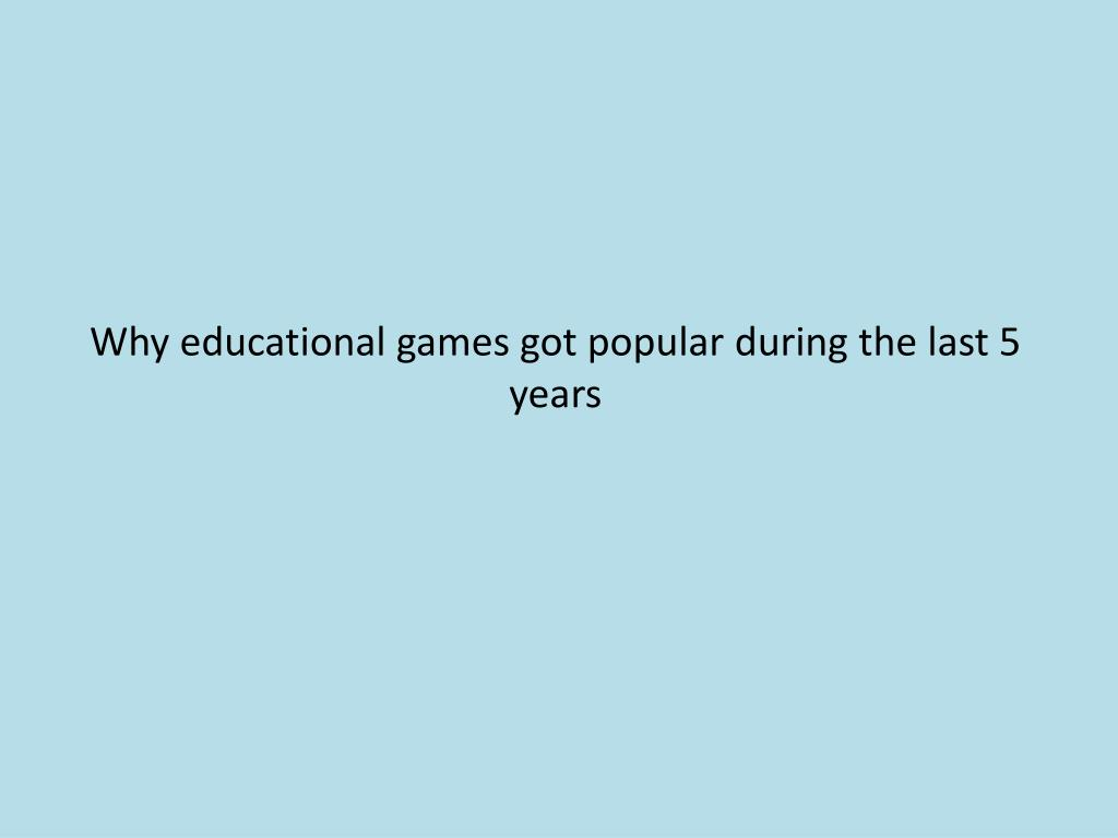 Why educational games got popular during the last 5 years