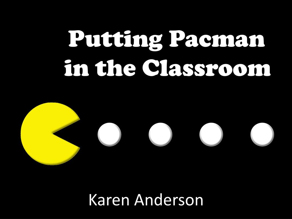 putting pacman in the classroom l.