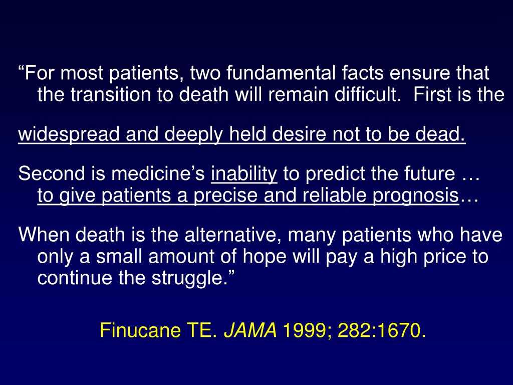 """For most patients, two fundamental facts ensure that the transition to death will remain difficult.  First is the"