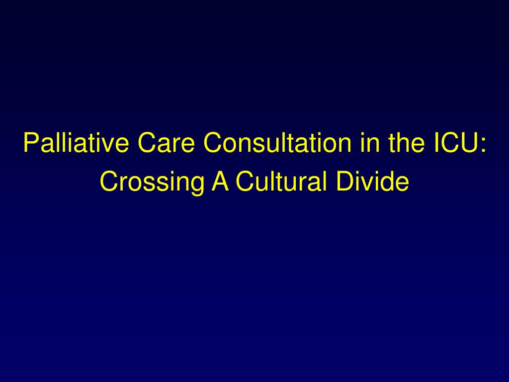 Palliative Care Consultation in the ICU: