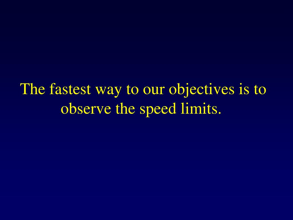 The fastest way to our objectives is to