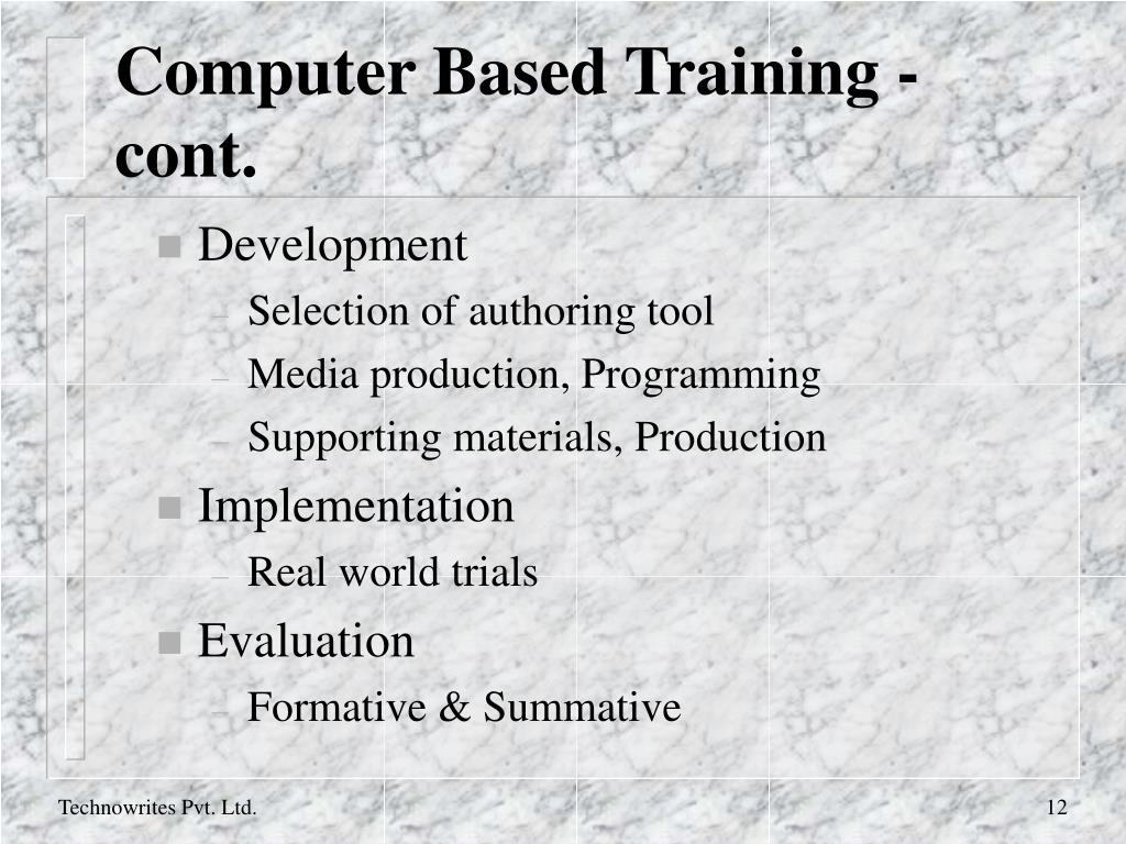 Computer Based Training - cont.