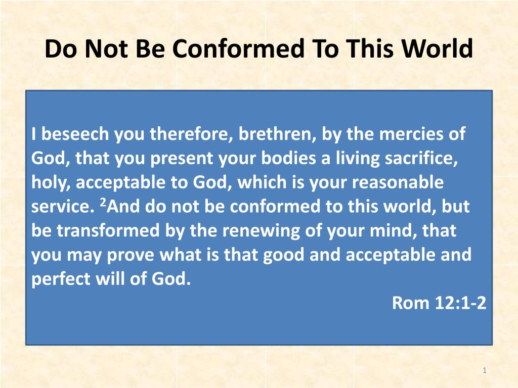 do not be conformed to this world l.