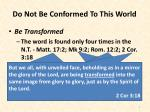 do not be conformed to this world6