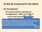do not be conformed to this world7