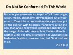 do not be conformed to this world8