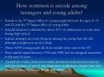 how common is suicide among teenagers and young adults